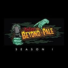 Tales from Beyond the Pale: Season 1 Radio/TV Program by Larry Fessenden, Glenn McQuaid, Joe Maggio, Simon Rumley, Paul Solet, Sarah Langan, Graham Reznick, Jeff Buhler Narrated by Larry Fessenden, Ron Perlman, Vincent D'Onofrio, Amy Seimetz, James Le Gros