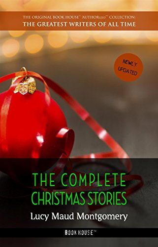 Lucy Maud Montgomery: The Complete Christmas Stories by [Lucy Maud Montgomery]