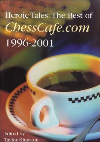 Heroic Tales: The Best of Chesscafe.com 1996 - 2001 ebook