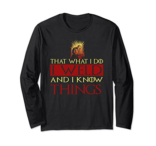 Unisex Welder Funny T shirt | I Weld And I Know Things T shirt Small - Miumiu Com