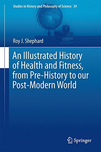 An Illustrated History of Health and Fitness, from Pre-History to our Post-Modern World (Studies in History and Philosophy of Science)