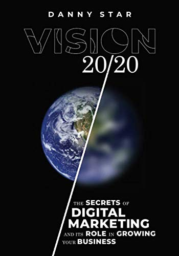 Vision 20/20: The Secrets of Digital Marketing and It's Role In Growing Your Business