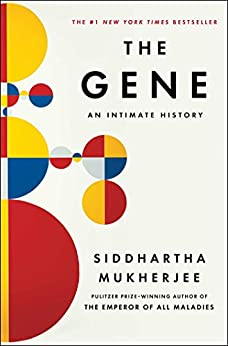 The Gene: An Intimate History by [Mukherjee, Siddhartha]