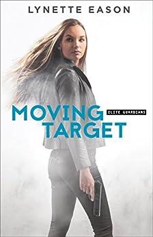 Moving Target (Elite Guardians Book #3) by [Eason, Lynette]