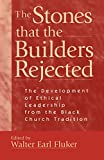 Download The Stones that the Builders Rejected: The Development of Ethical Leadership from the Black Church Tradition in PDF ePUB Free Online