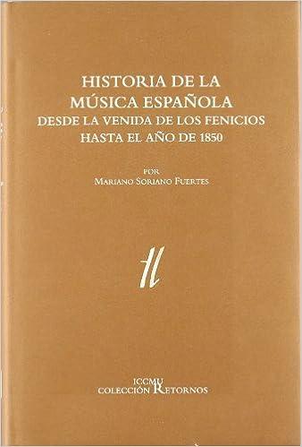 Historia de la música española desde la venida de los fenicios hasta el año de 1850: Amazon.es: Soriano Fuertes, Mariano: Libros