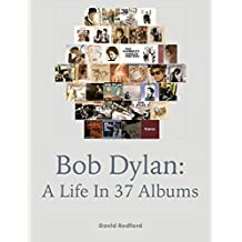Bob Dylan: A Life In 37 Albums