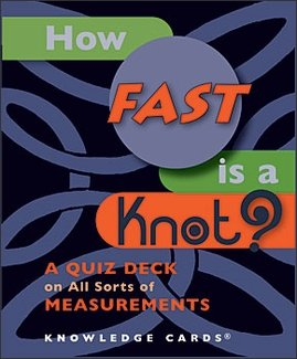 How Fast is a Knot - A Quiz Deck on All Sorts of Measurements (Knowledge Cards)