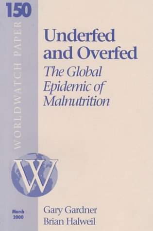 Underfed and Overfed: The Global Epidemic of Malnutrition (World Watch Paper 150, March 2000)