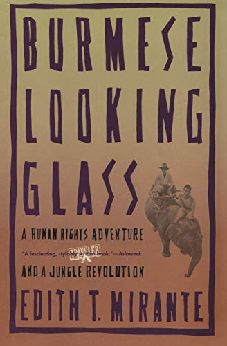 Burmese Looking Glass: A Human Rights Adventure and a Jungle Revolution ()