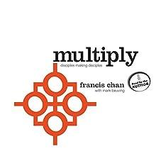 Multiply: Disciples Making Disciples | Livre audio Auteur(s) : Francis Chan, Mark Beuving Narrateur(s) : Francis Chan