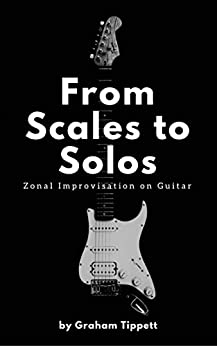 From Scales to Solos: Zonal Improvisation on Guitar (English Edition) por [Tippett, Graham ]