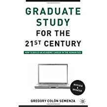 Graduate Study for the Twenty-First Century: How to Build an Academic Career in the Humanities