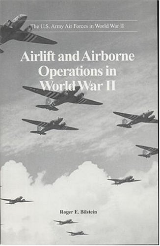Airlift and Airborne Operations in World War II (U.S. Army Air Forces in World War II)