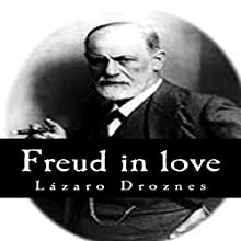Freud in Love: The women of Sigmund Freud: Perspectives on Psychoanalysis Audiobook by Lazaro Droznes Narrated by Gary Miller-Youst