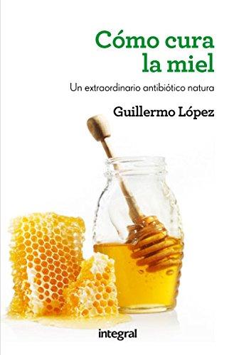 como-cura-la-miel-manuales-integral-spanish-edition