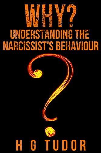 Why? Understanding the Narcissist's Behaviour by [Tudor, H G]