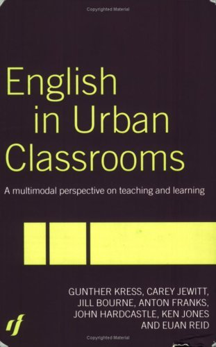 Download English in Urban Classrooms: A Multimodal Perspective on Teaching and Learning Pdf