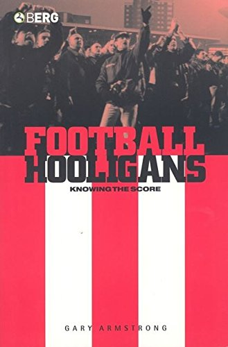 Download Football Hooligans: Knowing the Score (Explorations in Anthropology) PDF