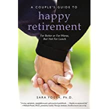 A Couple's Guide to Happy Retirement: For Better or For Worse . . . But Not For Lunch