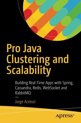 Download Pro Java Clustering and Scalability: Building Real-Time Apps with Spring, Cassandra, Redis, WebSocket and RabbitMQ pdf epub