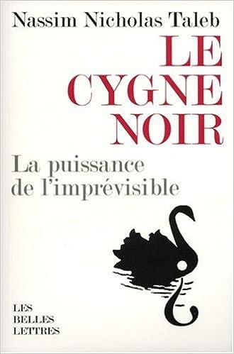 Nassim Nicholas Taleb - Le cygne noir : La puissance de l'imprévisible