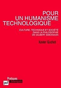 Pour un humanisme technologique. Culture, technique et société dans la philosophie de Gilbert Simondon par Xavier Guchet
