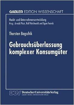Gebrauchsüberlassung komplexer Konsumgüter: Eine Ökonomische Analyse (Markt- Und Unternehmensentwicklung / Markets And Organisations) (German Edition)
