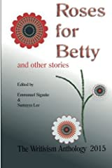 Roses For Betty And Other Stories: The Writivism Anthology 2015 Paperback