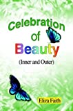 Celebration of Beauty (Inner and Outer), Eliza Faith, 0595754481