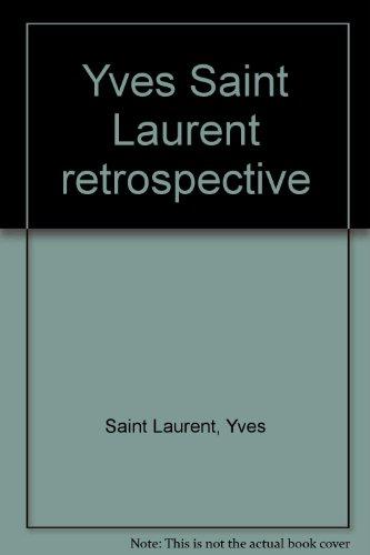 Yves Saint Laurent: Retrospective ; [editor, Jan Meek ; translation, Anna Waldmann]
