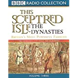 This Sceptred Isle: Dynasties: Britain's Most Powerful Families v.3