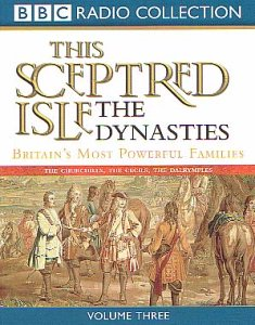 This Sceptred Isle: Dynasties: Britain's Most Powerful Families v.3 (BBC Radio Collection) (Vol 3) by BBC Audiobooks Ltd