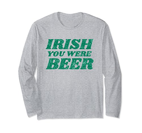 Unisex Irish You Were Beer Long Sleeve T-Shirt Funny St Paddy's Day 2XL Heather Grey (Beer Were Sleeve Long)