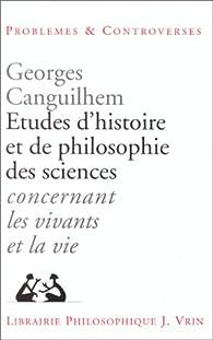 Etudes d'histoire et de philosophie des sciences concernant les vivants et la vie par Georges Canguilhem