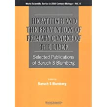 Hepatitis B & the Prevention of Cancer of the Liver: Selected Publications of Baruch S. Blumberg