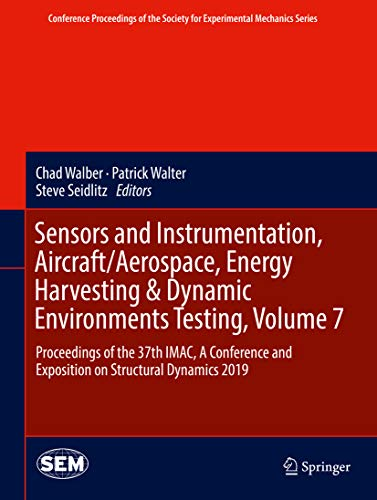 Sensors and Instrumentation, Aircraft/Aerospace, Energy Harvesting & Dynamic Environments Testing, Volume 7: Proceedings of the 37th IMAC, A Conference ... Society for Experimental Mechanics - 37th Air