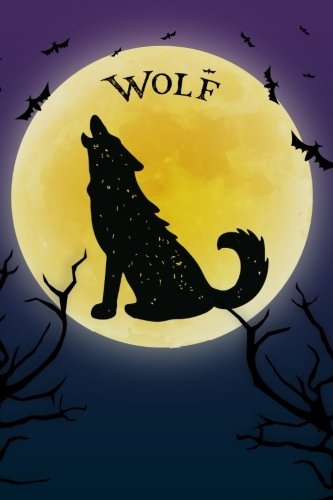 Wolf Notebook Halloween Journal: Spooky Halloween Themed Blank Lined Composition Book/Diary/Journal For Howling Wolves Lovers, 6 x 9, 130 Pages, Full Moon, Bats, Scary Trees -