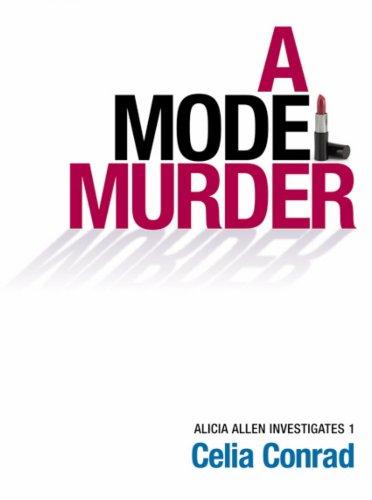 A Model Murder Alicia Allen Investigates Book 1 By Conrad Celia