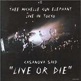 "CASANOVA SAID""LIVE OR DIE""―ミッシェル・ガン・エレファント ライヴ・イン・トーキョー"