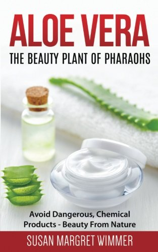 Aloe Vera: The Beauty Plant Of Pharaohs: Avoid Dangerous, Chemical Products - Beauty From Nature