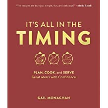 It's All in the Timing: Plan, Cook, and Serve Great Meals with Confidence