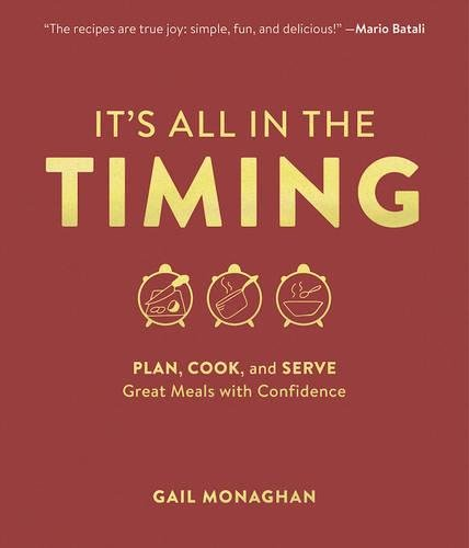 It's All in the Timing: Plan, Cook, and Serve Great Meals with Confidence by Gail Monaghan