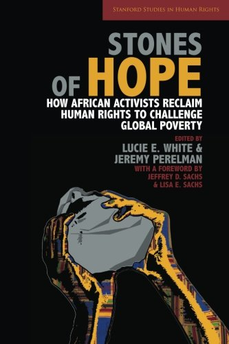 Stones of Hope: How African Activists Reclaim Human Rights to Challenge Global Poverty (Stanford Studies in Human Rights