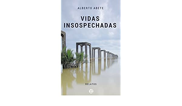 Amazon.com: Vidas insospechadas (Spanish Edition) eBook: Alberto Abete: Kindle Store