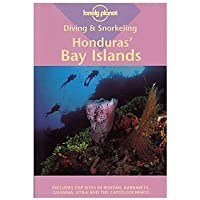 Lonely Planet Diving & Snorkeling Honduras' Bay Islands 1st Ed.: 1st Edition