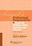 Siegel's Professional Responsibility: Essay and Multiple-Choice Questions and Answers, Fifth Edition