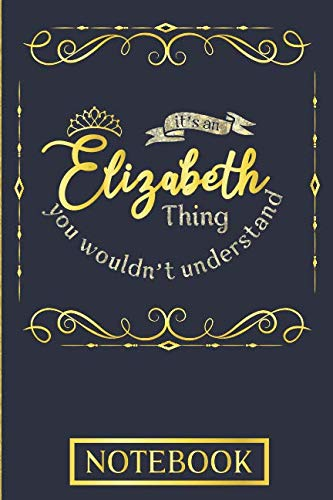 (It's An Elizabeth Thing You Wouldn't Understand Notebook: Personalised Notebook In Gold And Blue For An Awesome Elizabeth)