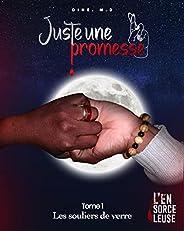 JUSTE UNE PROMESSE (Tome 1): Les souliers de verre (French Edition)