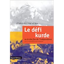 Le defi kurde, ou, Le reve fou de l'independance (Politique) (French Edition)